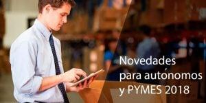 Novedades para autónomos y PYMES 2018