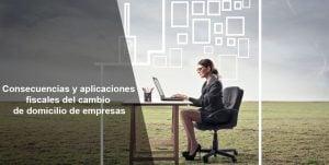 Consecuencias y aplicaciones fiscales del cambio de domicilio de empresas