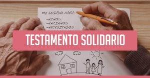 ¿Qué es un testamento solidario y porqué realizar uno?